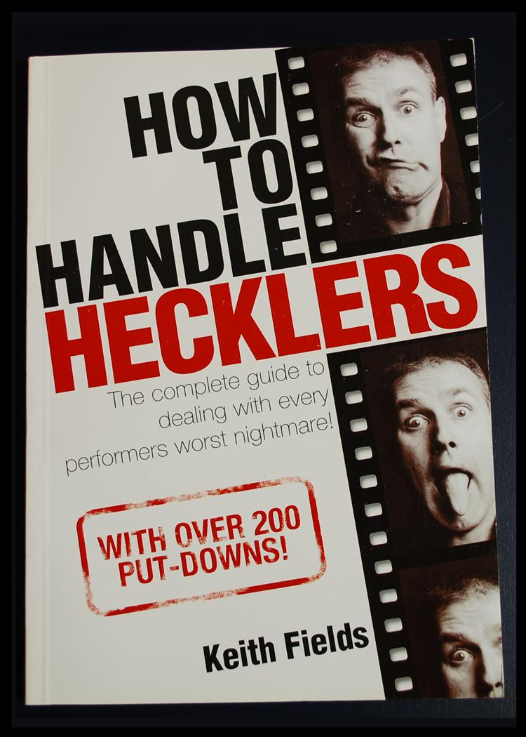 How to Handle Hecklers by Keith Fields